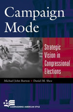 Campaign Mode : Strategic Vision in Congressional Elections - Michael John Burton