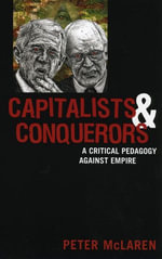Capitalists and Conquerors : A Critical Pedagogy Against Empire - Peter McLaren