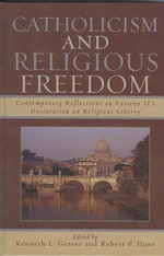 Catholicism and Religious Freedom : Contemporary Reflections on Vatican II's Declaration on Religious Liberty