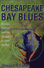 Chesapeake Bay Blues : Science, Politics, and the Struggle to Save the Bay - Howard R. Ernst