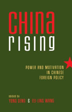 China Rising : Power and Motivation in Chinese Foreign Policy