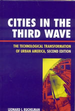 Cities in the Third Wave : The Technological Transformation of Urban America - Leonard I. Ruchelman
