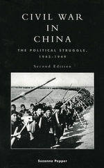 Civil War in China : The Political Struggle 1945-1949 - Suzanne Pepper