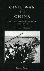 Civil War in China : The Political Struggle 1945-1949 - Suzanne Pepper
