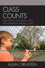 Class Counts : Education, Inequality, and the Shrinking Middle Class - Allan Ornstein