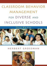 Classroom Behavior Management for Diverse and Inclusive Schools - Herbert Grossman