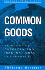 Common Goods : Reinventing European Integration Governance - Adrienne Héritier