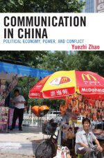 Communication in China : Political Economy, Power, and Conflict - Yuezhi Zhao