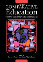 Comparative Education : The Dialectic of the Global and the Local