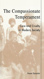 The Compassionate Temperament : Care and Cruelty in Modern Society - Natan Sznaider