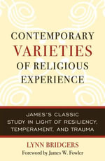 Contemporary Varieties of Religious Experience : James's Classic Study in Light of Resiliency, Temperament, and Trauma - Lynn Bridgers