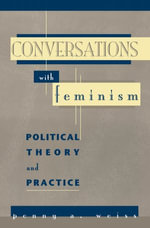 Conversations with Feminism : Political Theory and Practice - Penny A. Weiss