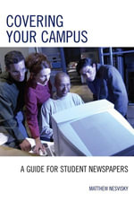 Covering Your Campus : A Guide for Student Newspapers - Matt Nesvisky