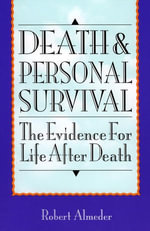 Death and Personal Survival : The Evidence for Life After Death - Robert Almeder