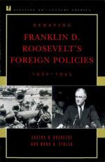 Debating Franklin D. Roosevelt's Foreign Policies, 1933-1945 - Justus D. Doenecke
