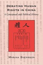 Debating Human Rights in China : A Conceptual and Political History - Marina Svensson