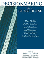 Decisionmaking in a Glass House : Mass Media, Public Opinion, and American and European Foreign Policy in the 21st Century