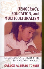 Democracy, Education, and Multiculturalism : Dilemmas of Citizenship in a Global World - Carlos Alberto Torres