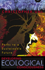 Developing Ecological Consciousness : Paths to a Sustainable Future - Christopher Uhl