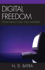 Digital Freedom : How Much Can You Handle? - Narain D. Batra