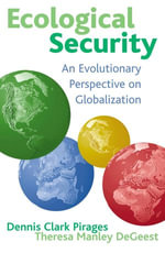 Ecological Security : An Evolutionary Perspective on Globalization - Dennis Clark Pirages