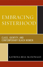 Embracing Sisterhood : Class, Identity, and Contemporary Black Women - Katrina Bell McDonald