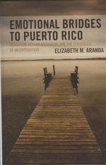 Emotional Bridges to Puerto Rico : Migration, Return Migration, and the Struggles of Incorporation - Elizabeth M. Aranda