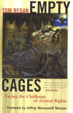 Empty Cages : Facing the Challenge of Animal Rights - Tom Regan