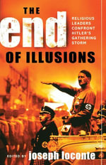 The End of Illusions : Religious Leaders Confront Hitler's Gathering Storm - Joseph Loconte