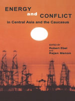 Energy and Conflict in Central Asia and the Caucasus - Robert Ebel
