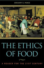 The Ethics of Food : A Reader for the Twenty-First Century