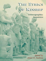 The Ethics of Kinship : Ethnographic Inquiries - James Faubion