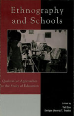 Ethnography and Schools : Qualitative Approaches to the Study of Education