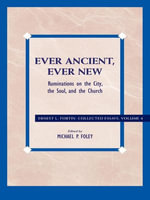 Ever Ancient, Ever New : Ruminations on the City, the Soul, and the Church - Ernest L. Fortin