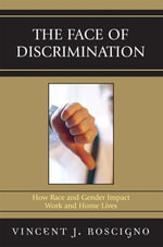 The Face of Discrimination : How Race and Gender Impact Work and Home Lives - Vincent J. Roscigno