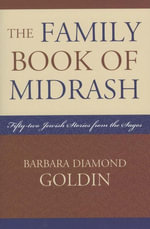 The Family Book of Midrash : 52 Jewish Stories from the Sages - Barbara Diamond Goldin