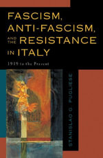 Fascism, Anti-Fascism, and the Resistance in Italy : 1919 to the Present