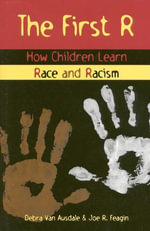 The First R : How Children Learn Race and Racism - Joe R. Feagin