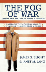The Fog of War : Lessons from the Life of Robert S. McNamara - James G. Blight