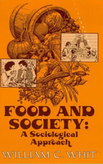 Food and Society : A Sociological Approach - William C. Whit