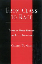 From Class to Race : Essays in White Marxism and Black Radicalism - Charles Mills