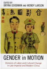 Gender in Motion : Divisions of Labor and Cultural Change in Late Imperial and Modern China