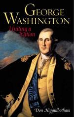 George Washington : Uniting a Nation - Don Higginbotham