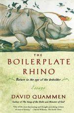 The Boilerplate Rhino : Nature in the Eye of the Beholder - David Quammen