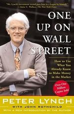 One Up on Wall Street : How To Use What You Already Know To Make Money In The Market - Peter Lynch