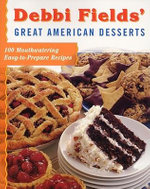 Debbi Fields' Great American Desserts : 100 Mouthwatering Easy-To-Prepare Recipes - Debbi Fields