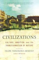 Civilizations : Culture, Ambition, and the Transformation of Nature - FERNANDEZ-ARMESTO FELIPE