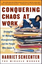 Conquering Chaos at Work : Strategies for Managing Disorganization and the People Who Cause It - Harriet Schechter
