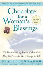 Chocolate for a Woman's Blessings : 77 Heartwarming Stories of Gratitude That Celebrate the Good Things in Life - Allenbaugh