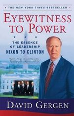 Eyewitness to Power : The Essence of Leadership : Nixon to Clinton - David R Gergen